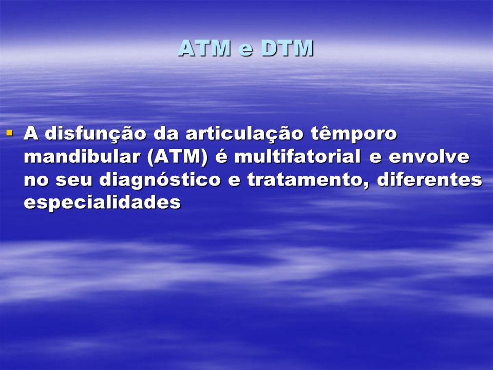 ATM e DTM A disfunção da articulação têmporo mandibular (ATM) é multifatorial e envolve no seu diagnóstico e tratamento, diferentes especialidades A d