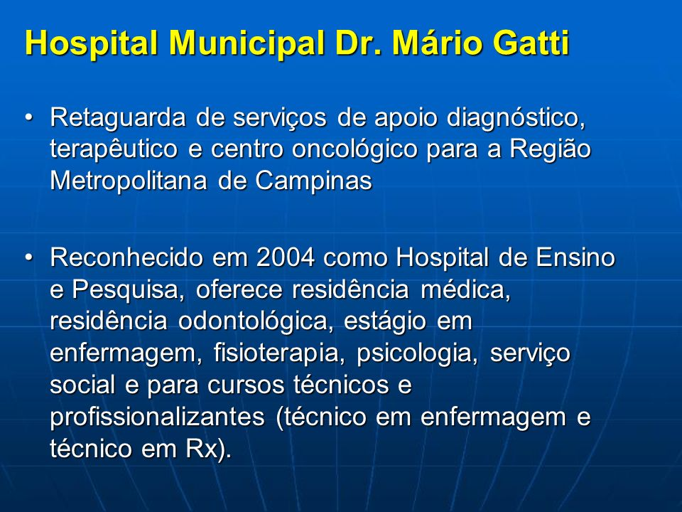 Hospital Municipal Dr. Mário Gatti Retaguarda de serviços de apoio diagnóstico, terapêutico e centro oncológico para a Região Metropolitana de Campina
