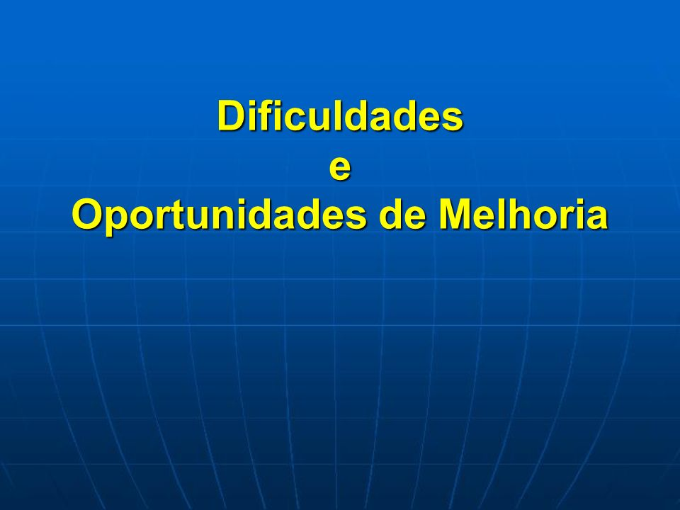 Dificuldades e Oportunidades de Melhoria