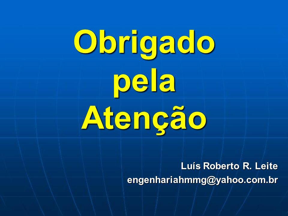 Obrigado pela Atenção Luís Roberto R. Leite engenhariahmmg@yahoo.com.br
