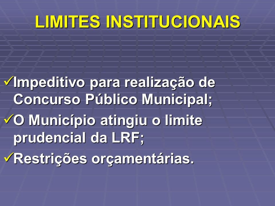 LIMITES INSTITUCIONAIS Impeditivo para realização de Concurso Público Municipal; Impeditivo para realização de Concurso Público Municipal; O Município