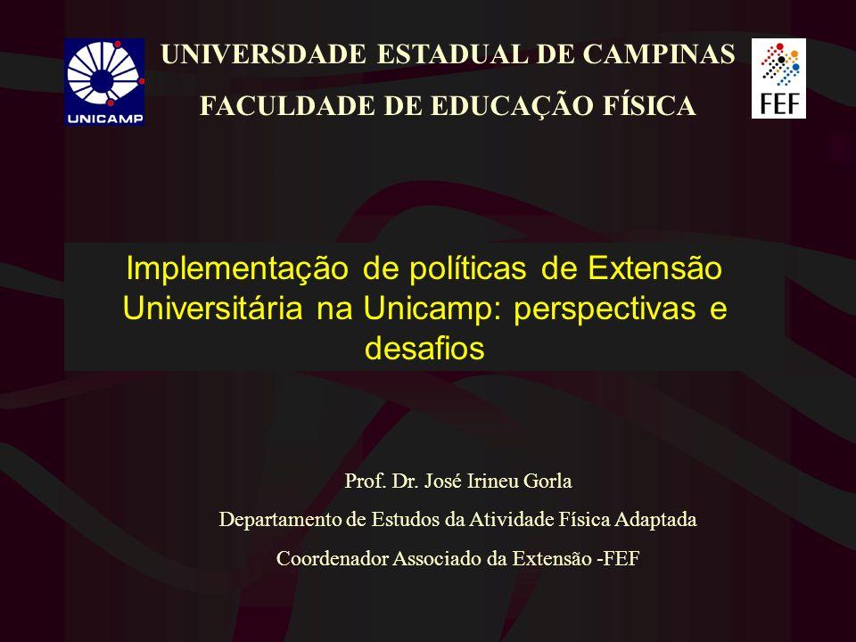 Implementação de políticas de Extensão Universitária na Unicamp: perspectivas e desafios UNIVERSDADE ESTADUAL DE CAMPINAS FACULDADE DE EDUCAÇÃO FÍSICA