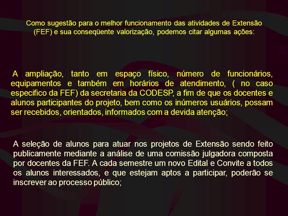 Como sugestão para o melhor funcionamento das atividades de Extensão (FEF) e sua conseqüente valorização, podemos citar algumas ações: A ampliação, ta