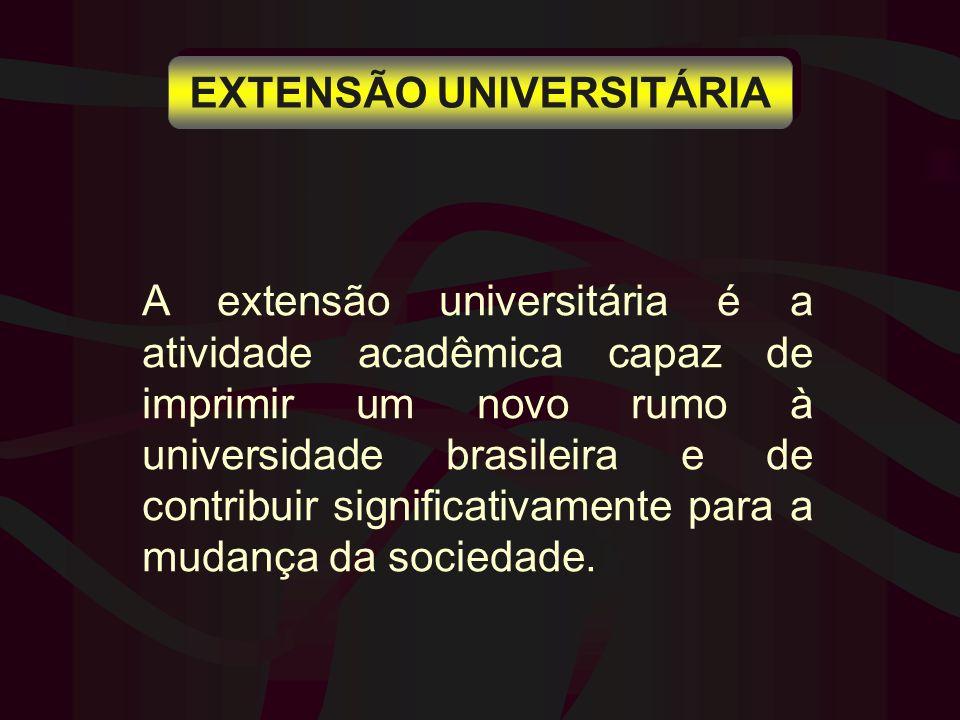 A extensão universitária é a atividade acadêmica capaz de imprimir um novo rumo à universidade brasileira e de contribuir significativamente para a mu