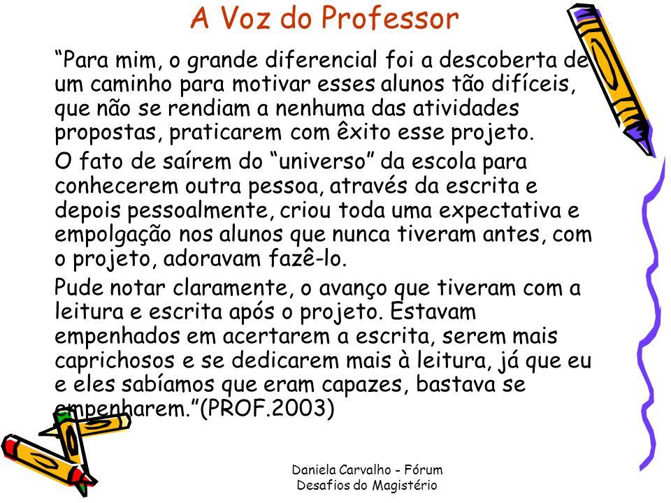 Daniela Carvalho - Fórum Desafios do Magistério A Voz do Professor Para mim, o grande diferencial foi a descoberta de um caminho para motivar esses al