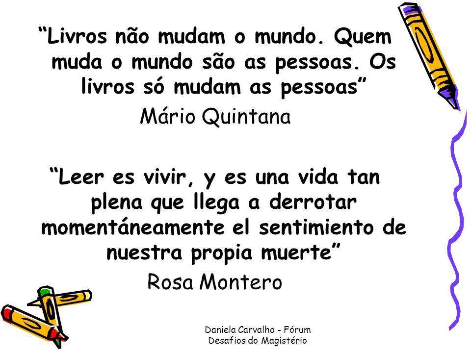 Livros não mudam o mundo. Quem muda o mundo são as pessoas. Os livros só mudam as pessoas Mário Quintana Leer es vivir, y es una vida tan plena que ll
