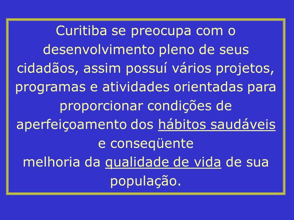 Curitiba se preocupa com o desenvolvimento pleno de seus cidadãos, assim possuí vários projetos, programas e atividades orientadas para proporcionar c