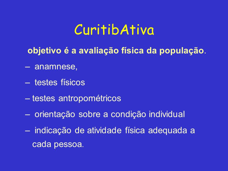 CuritibAtiva objetivo é a avaliação física da população. – anamnese, – testes físicos –testes antropométricos – orientação sobre a condição individual