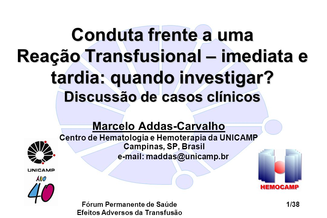 Fórum Permanente de Saúde Efeitos Adversos da Transfusão 1/38 Conduta frente a uma Reação Transfusional – imediata e tardia: quando investigar? Discus