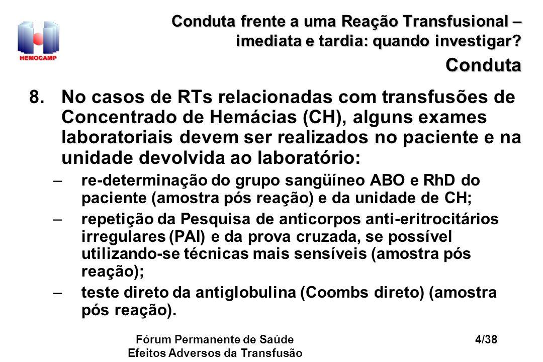 Fórum Permanente de Saúde Efeitos Adversos da Transfusão 15/38 Conduta frente a uma Reação Transfusional – imediata e tardia: quando investigar.