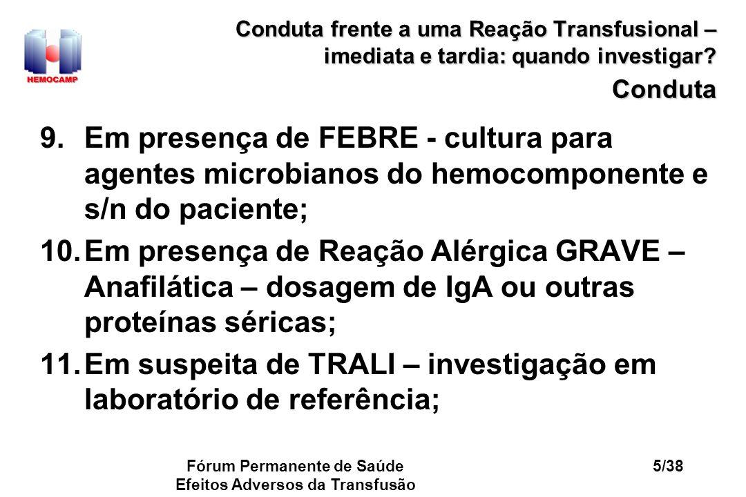 Fórum Permanente de Saúde Efeitos Adversos da Transfusão 26/38 Conduta frente a uma Reação Transfusional – imediata e tardia: quando investigar.