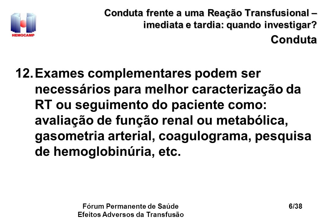 Fórum Permanente de Saúde Efeitos Adversos da Transfusão 27/38 Conduta frente a uma Reação Transfusional – imediata e tardia: quando investigar.