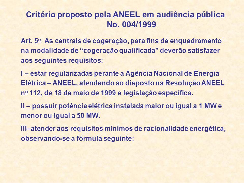 Critério proposto pela ANEEL em audiência pública No. 004/1999 Art. 5 o As centrais de cogeração, para fins de enquadramento na modalidade de cogeraçã