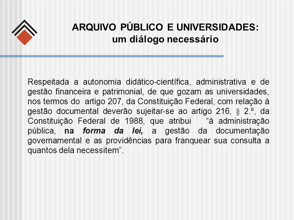 ARQUIVO PÚBLICO E UNIVERSIDADES: um diálogo necessário Respeitada a autonomia didático-científica, administrativa e de gestão financeira e patrimonial