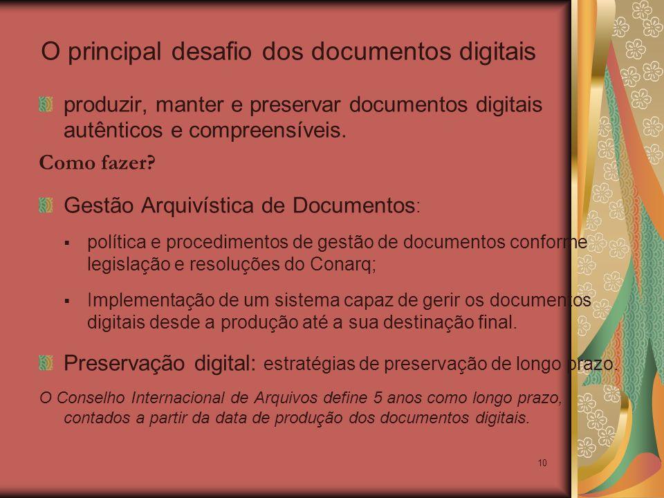 10 produzir, manter e preservar documentos digitais autênticos e compreensíveis. Como fazer? Gestão Arquivística de Documentos : política e procedimen
