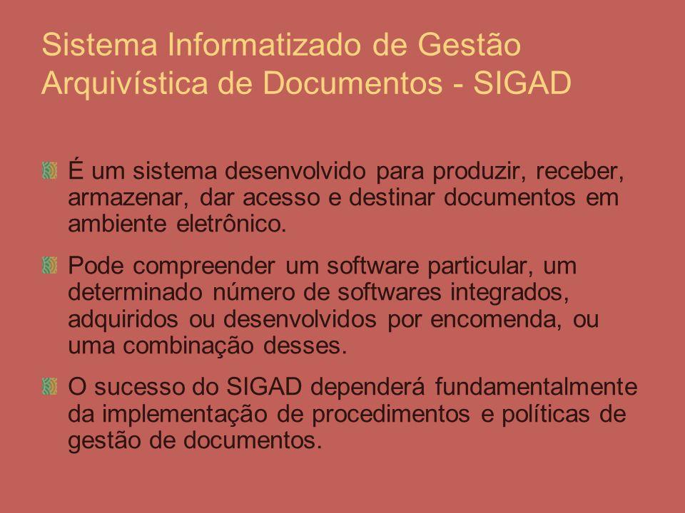 Sistema Informatizado de Gestão Arquivística de Documentos - SIGAD É um sistema desenvolvido para produzir, receber, armazenar, dar acesso e destinar