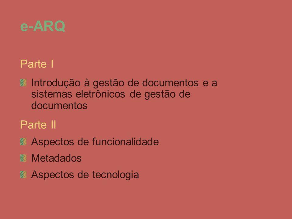 Parte I Introdução à gestão de documentos e a sistemas eletrônicos de gestão de documentos Parte II Aspectos de funcionalidade Metadados Aspectos de t