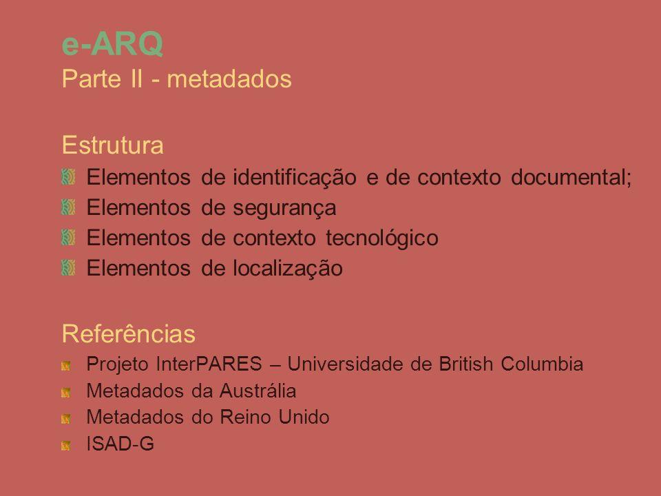 Estrutura Elementos de identificação e de contexto documental; Elementos de segurança Elementos de contexto tecnológico Elementos de localização Refer
