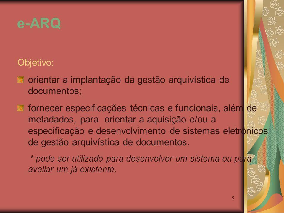 5 e-ARQ Objetivo: orientar a implantação da gestão arquivística de documentos; fornecer especificações técnicas e funcionais, além de metadados, para