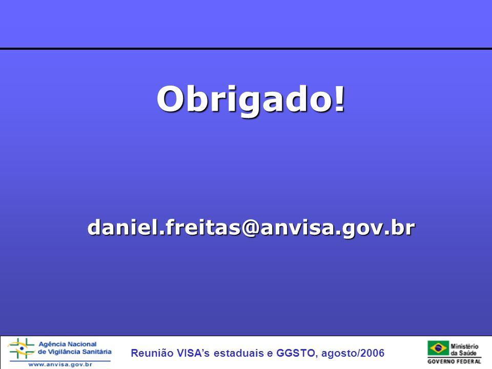 Reunião VISAs estaduais e GGSTO, agosto/2006 Obrigado!daniel.freitas@anvisa.gov.br