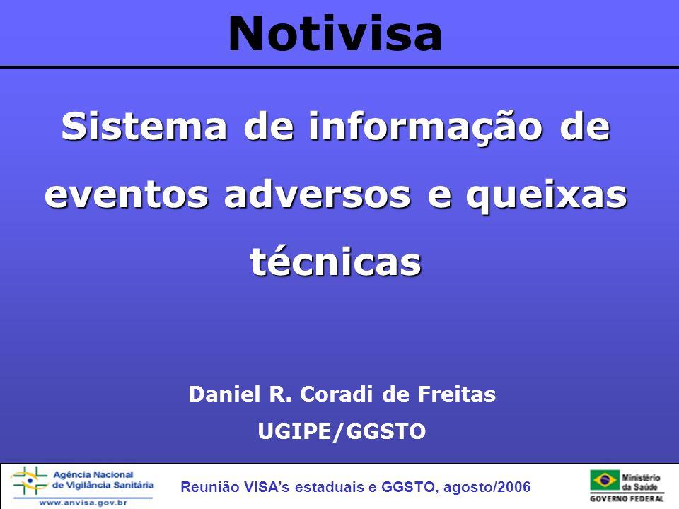 Notivisa Sistema de informação de eventos adversos e queixas técnicas Daniel R. Coradi de Freitas UGIPE/GGSTO