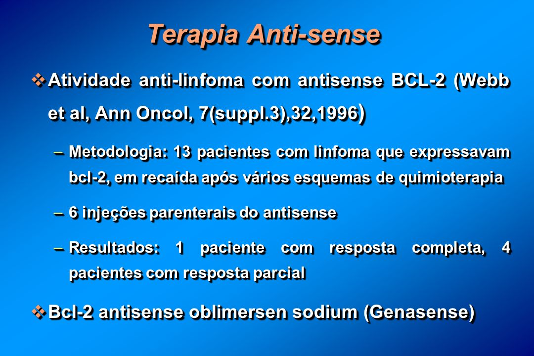 Terapia Anti-sense Atividade anti-linfoma com antisense BCL-2 (Webb et al, Ann Oncol, 7(suppl.3),32,1996 ) Atividade anti-linfoma com antisense BCL-2