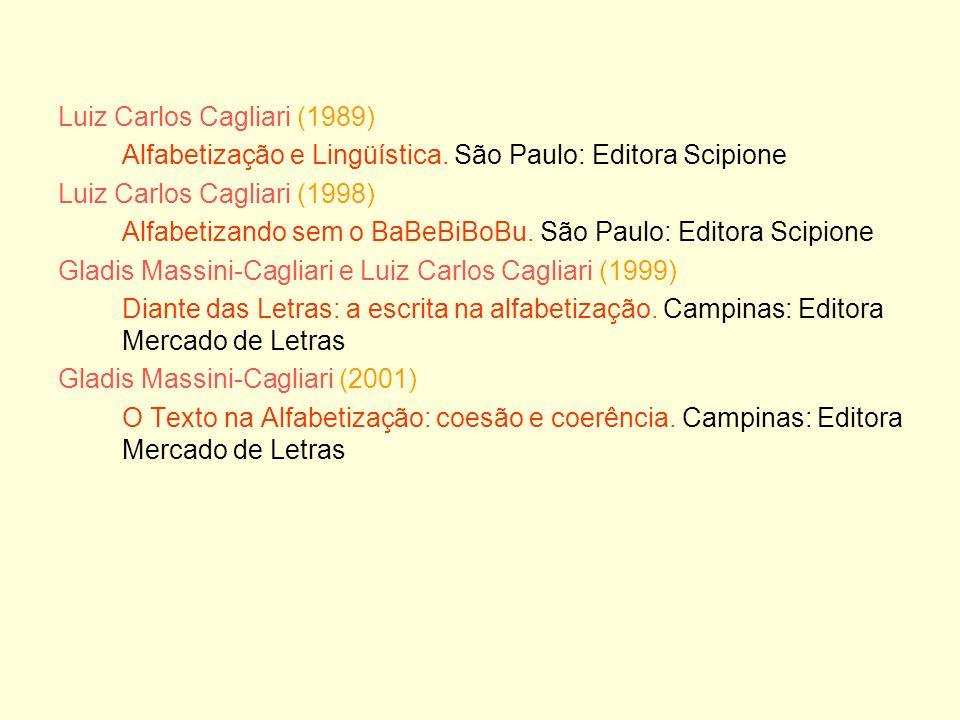 Luiz Carlos Cagliari (1989) Alfabetização e Lingüística. São Paulo: Editora Scipione Luiz Carlos Cagliari (1998) Alfabetizando sem o BaBeBiBoBu. São P