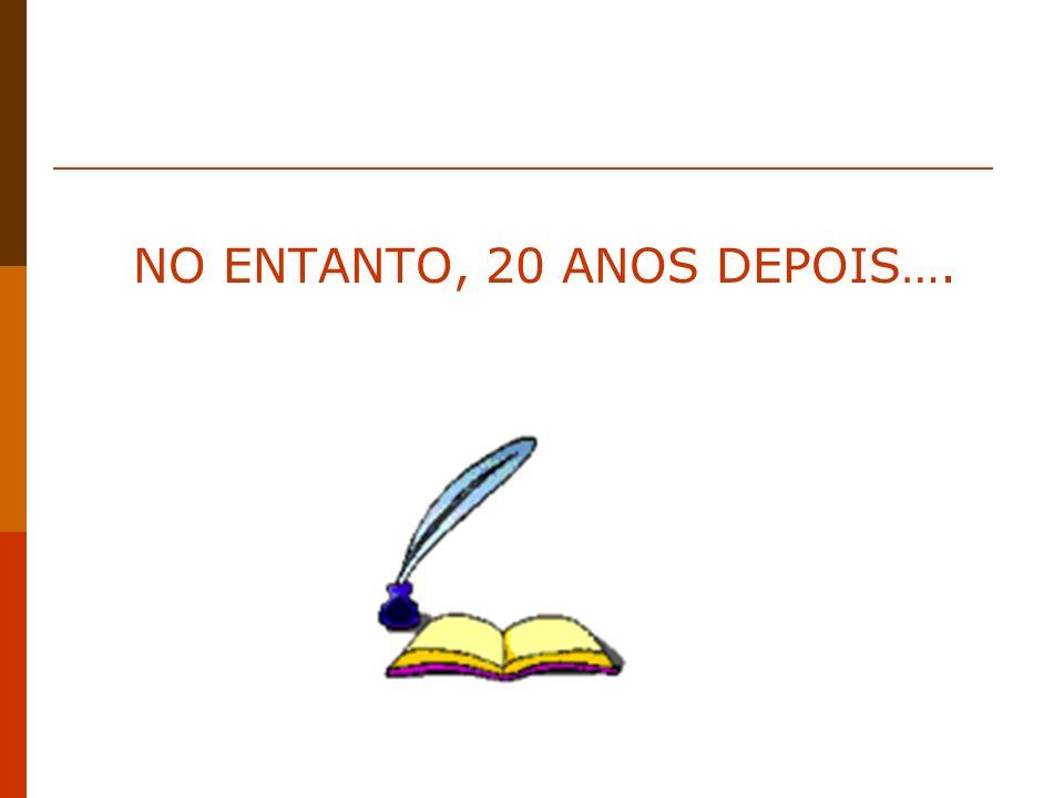 NO ENTANTO, 20 ANOS DEPOIS….