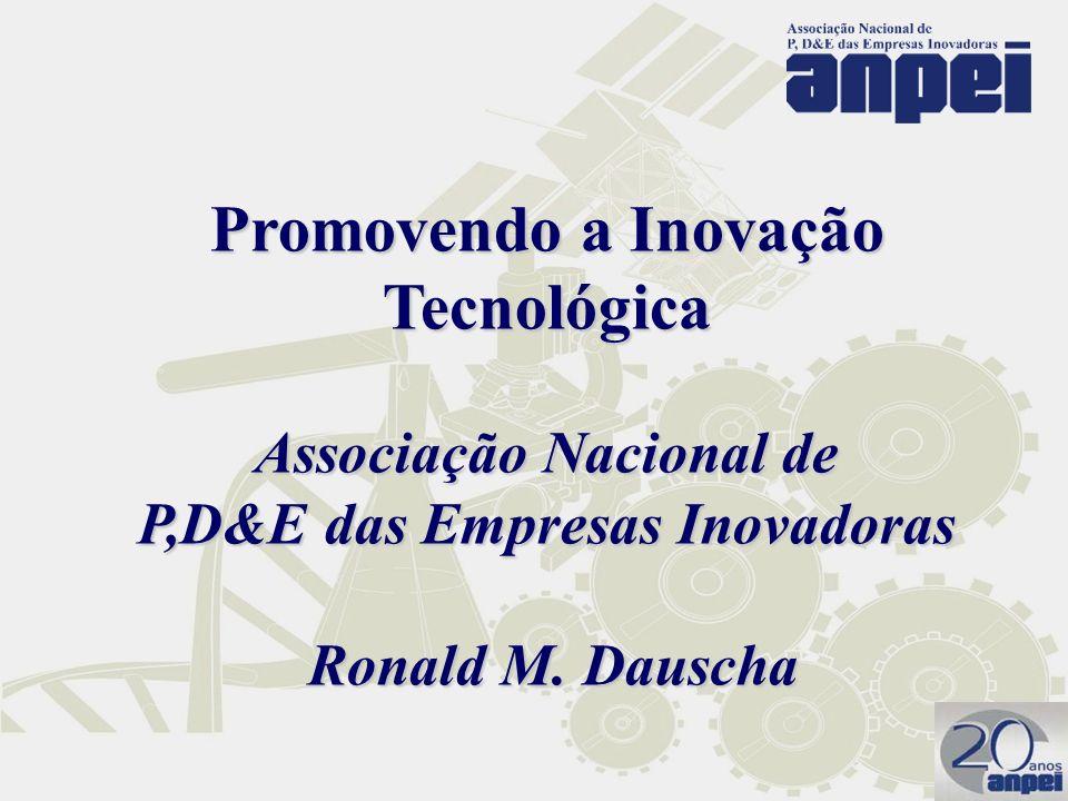 Associação Nacional de P,D&E das Empresas Inovadoras Promovendo a Inovação Tecnológica Ronald M. Dauscha