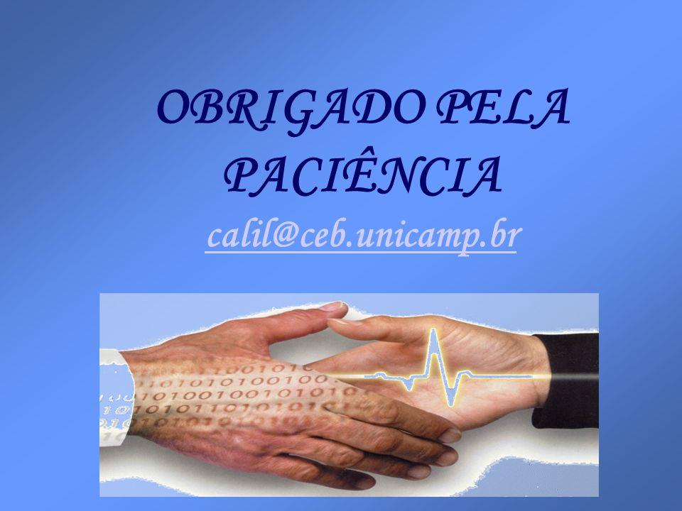 OBRIGADO PELA PACIÊNCIA calil@ceb.unicamp.br calil@ceb.unicamp.br