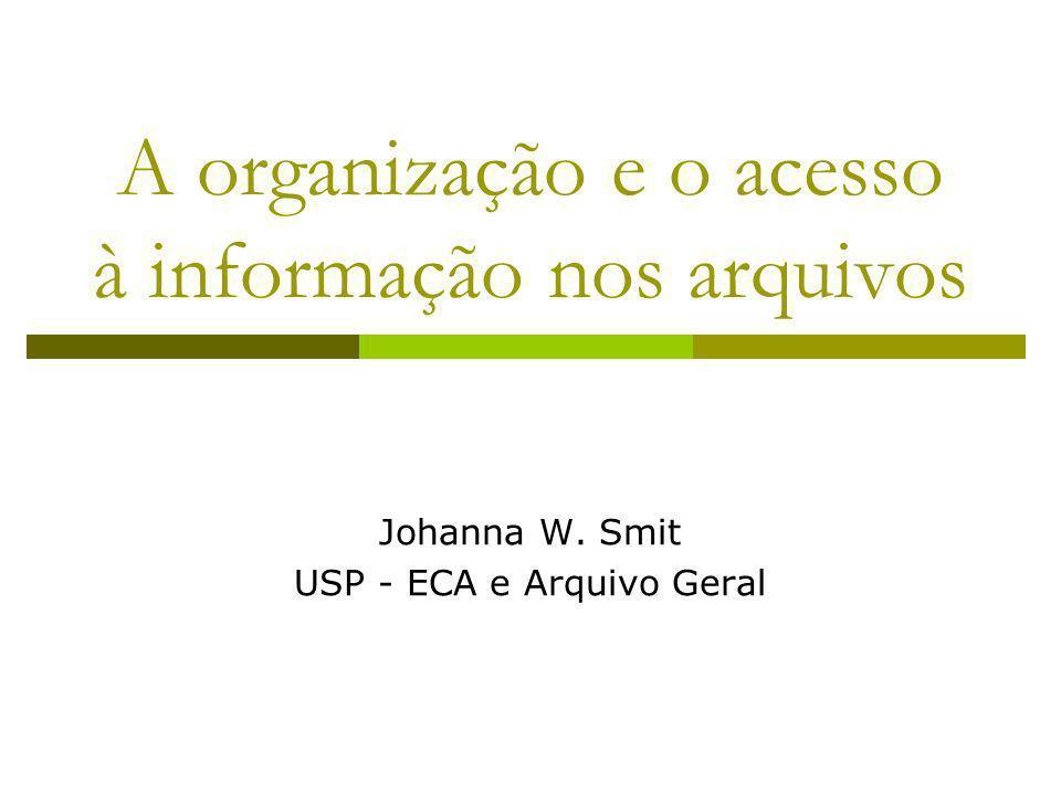 A organização e o acesso à informação nos arquivos Johanna W. Smit USP - ECA e Arquivo Geral
