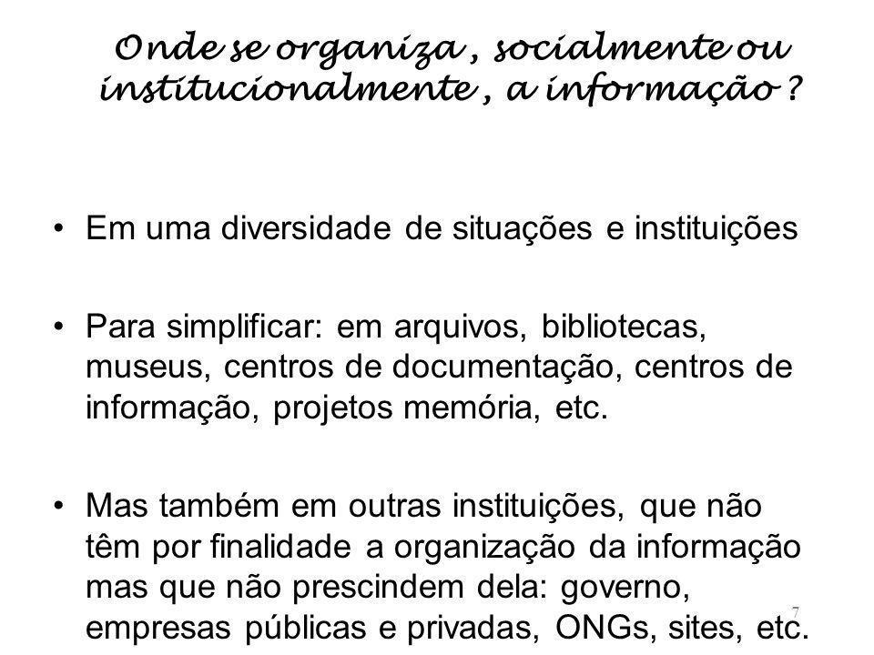 7 Onde se organiza, socialmente ou institucionalmente, a informação .
