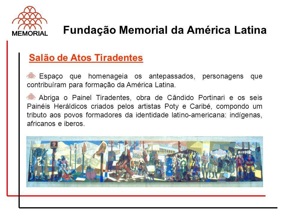 Fundação Memorial da América Latina Espaço que homenageia os antepassados, personagens que contribuíram para formação da América Latina. Abriga o Pain