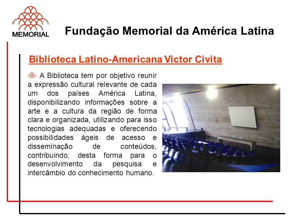 Fundação Memorial da América Latina A Biblioteca tem por objetivo reunir a expressão cultural relevante de cada um dos países América Latina, disponib