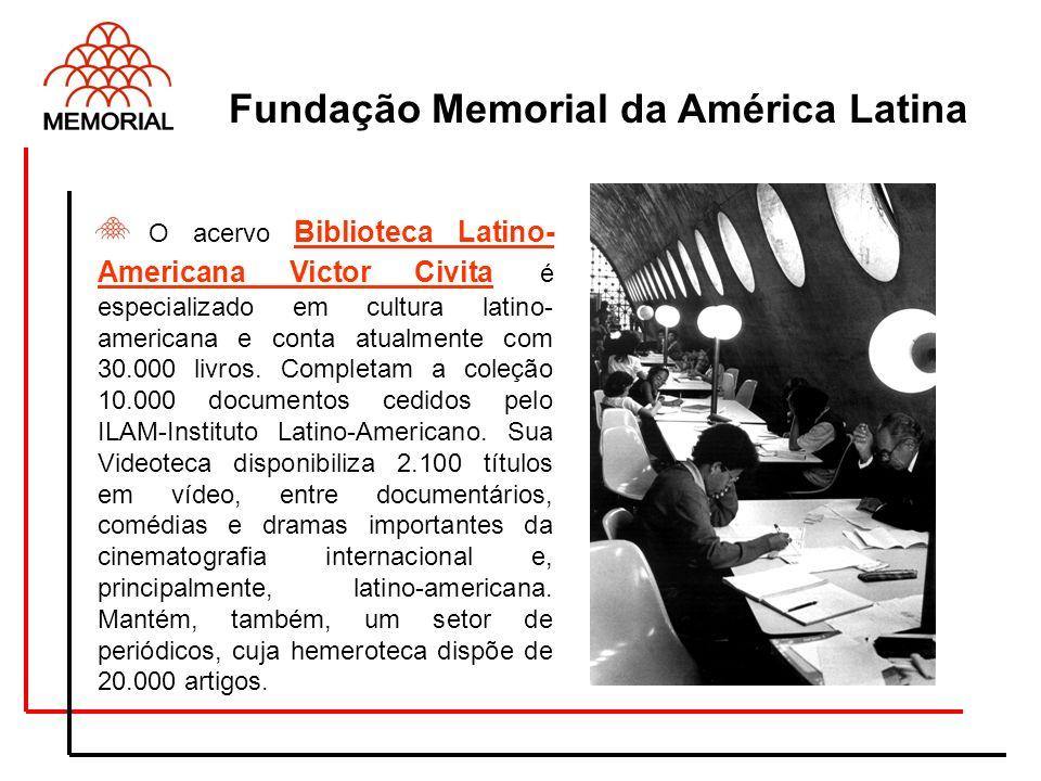 Fundação Memorial da América Latina O acervo Biblioteca Latino- Americana Victor Civita é especializado em cultura latino- americana e conta atualment