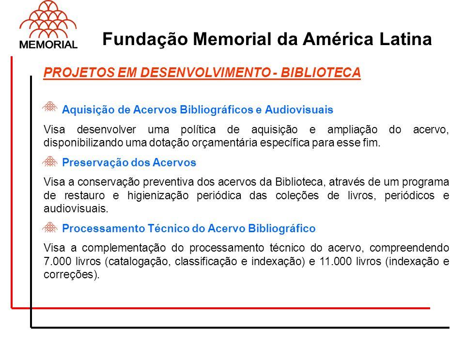 Fundação Memorial da América Latina Aquisição de Acervos Bibliográficos e Audiovisuais Visa desenvolver uma política de aquisição e ampliação do acerv
