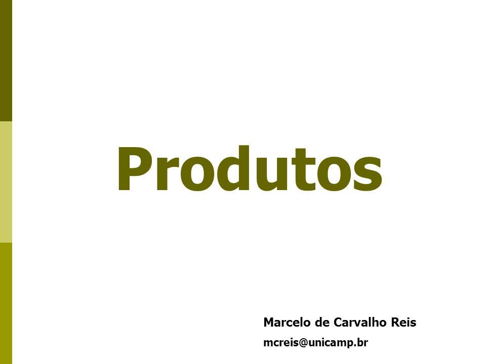 Produtos Marcelo de Carvalho Reis mcreis@unicamp.br