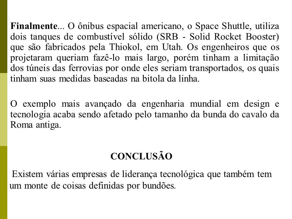 Finalmente... O ônibus espacial americano, o Space Shuttle, utiliza dois tanques de combustível sólido (SRB - Solid Rocket Booster) que são fabricados