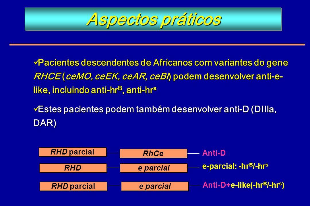 Pacientes descendentes de Africanos com variantes do gene RHCE (ceMO, ceEK, ceAR, ceBI) podem desenvolver anti-e- like, incluindo anti-hr B, anti-hr s