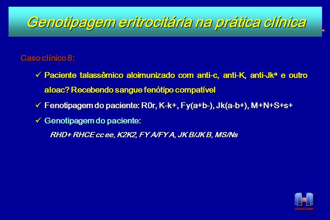 Caso clínico 8: Paciente talassêmico aloimunizado com anti-c, anti-K, anti-Jk a e outro aloac? Recebendo sangue fenótipo compatível Paciente talassêmi
