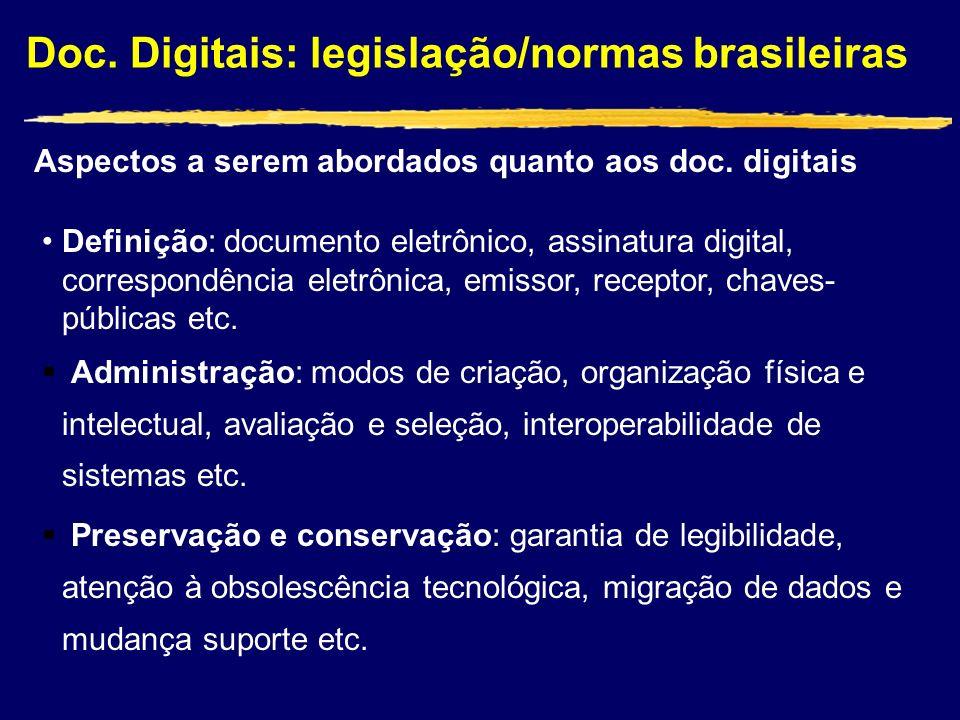 Doc. Digitais: legislação/normas brasileiras Aspectos a serem abordados quanto aos doc. digitais Definição: documento eletrônico, assinatura digital,