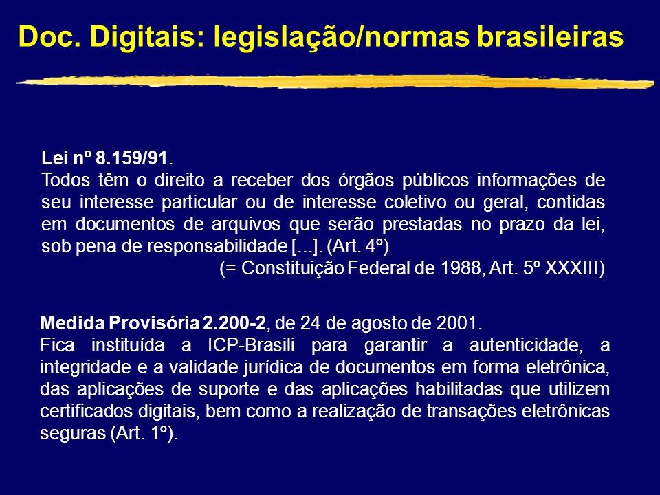 Doc. Digitais: legislação/normas brasileiras Lei nº 8.159/91. Todos têm o direito a receber dos órgãos públicos informações de seu interesse particula