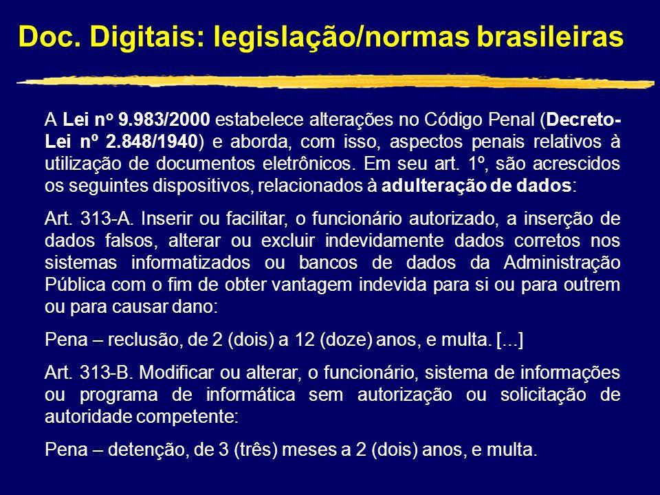 Doc. Digitais: legislação/normas brasileiras A Lei n o 9.983/2000 estabelece alterações no Código Penal (Decreto- Lei nº 2.848/1940) e aborda, com iss