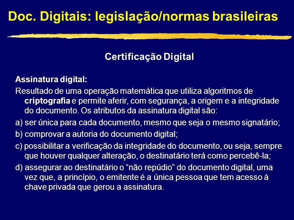 Doc. Digitais: legislação/normas brasileiras Assinatura digital: Resultado de uma operação matemática que utiliza algoritmos de criptografia e permite