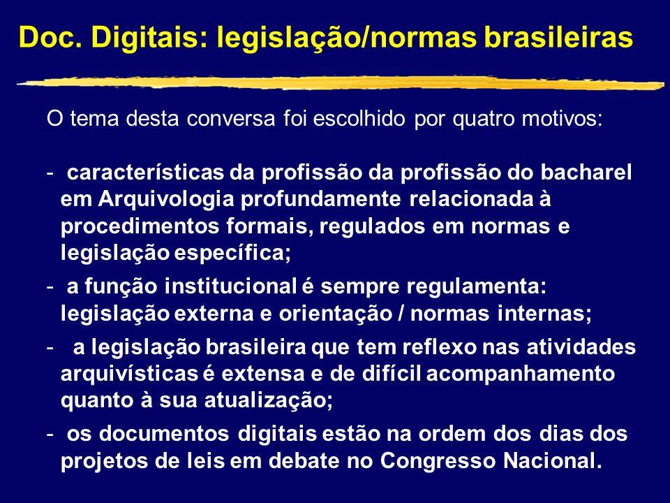 Doc. Digitais: legislação/normas brasileiras O tema desta conversa foi escolhido por quatro motivos: - características da profissão da profissão do ba