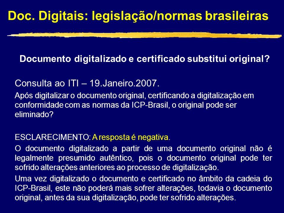 Doc. Digitais: legislação/normas brasileiras Documento digitalizado e certificado substitui original? Consulta ao ITI – 19.Janeiro.2007. Após digitali