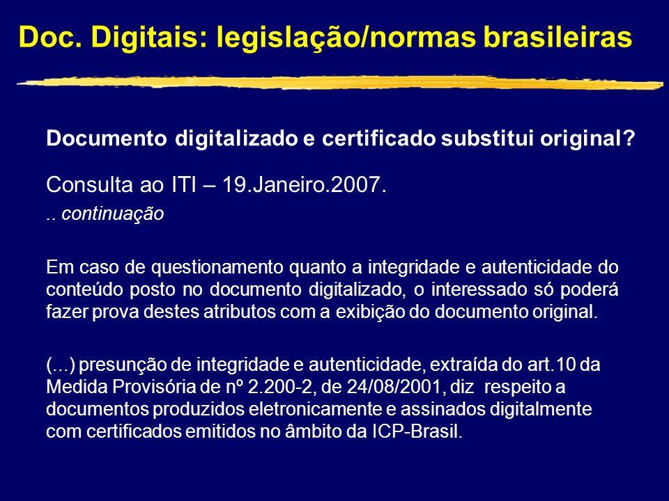 Doc. Digitais: legislação/normas brasileiras Documento digitalizado e certificado substitui original? Consulta ao ITI – 19.Janeiro.2007... continuação
