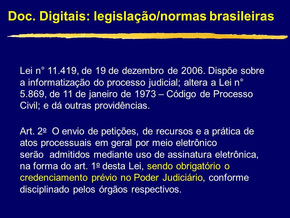 Doc. Digitais: legislação/normas brasileiras Lei n° 11.419, de 19 de dezembro de 2006. Dispõe sobre a informatização do processo judicial; altera a Le