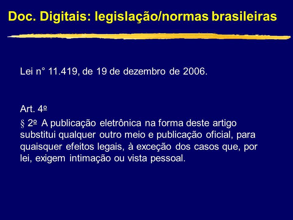 Doc. Digitais: legislação/normas brasileiras Lei n° 11.419, de 19 de dezembro de 2006. Art. 4 o § 2 o A publicação eletrônica na forma deste artigo su
