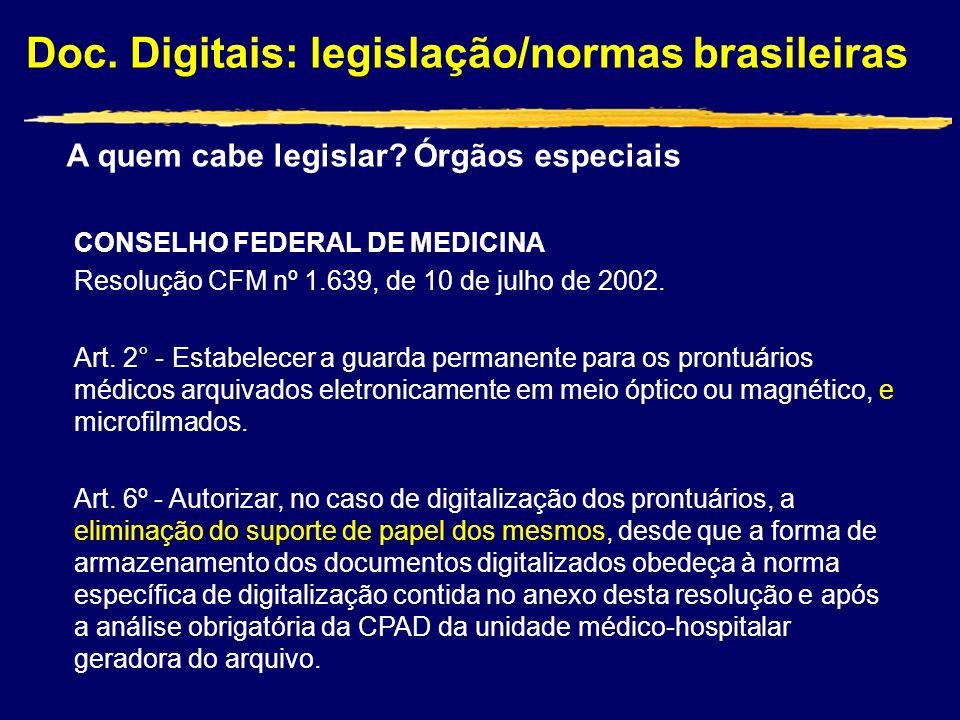 Doc. Digitais: legislação/normas brasileiras A quem cabe legislar? Órgãos especiais CONSELHO FEDERAL DE MEDICINA Resolução CFM nº 1.639, de 10 de julh